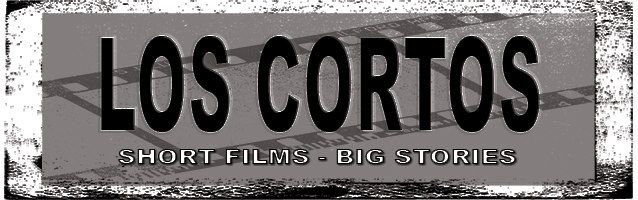 Los Cortos - Short Films. Big Stories